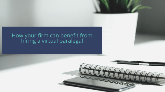 How your firm can benefit from hiring a virtual paralegal